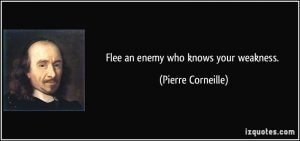 quote-flee-an-enemy-who-knows-your-weakness-pierre-corneille-42693