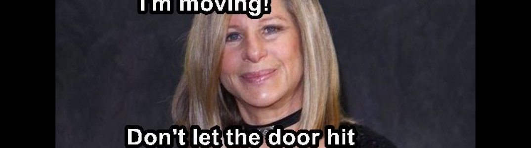 Barbra Streisand threatens to leave…Hey Babs- Don't Let the Door…
